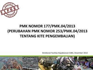 PMK NOMOR 177/PMK.04/2013  (PERUBAHAN PMK NOMOR 253/PMK.04/2013 TENTANG KITE PENGEMBALIAN)