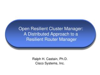 Open Resilient Cluster Manager: A Distributed Approach to a  Resilient Router Manager