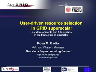 Rosa M. Badia Grid and Clusters Manager Barcelona Supercomputing Center coregrid