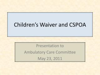 Children�s Waiver and CSPOA