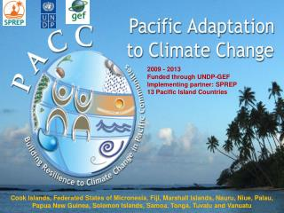 2009 - 2013 Funded through UNDP-GEF Implementing partner: SPREP 13 Pacific Island Countries