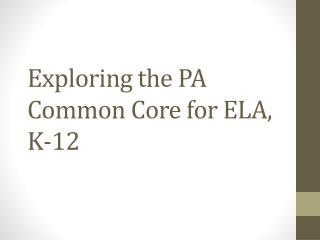 Exploring the PA Common Core for ELA,  K-12