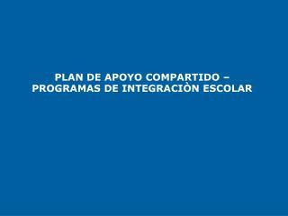 PLAN DE APOYO COMPARTIDO – PROGRAMAS DE INTEGRACIÒN ESCOLAR