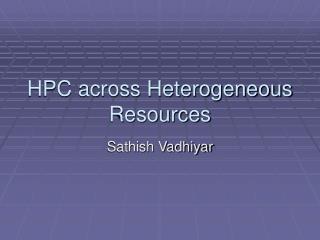 HPC across Heterogeneous Resources