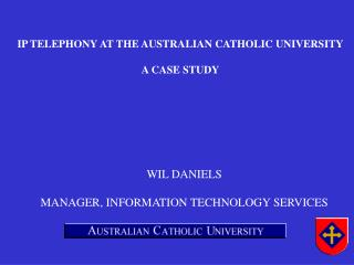 IP TELEPHONY AT THE AUSTRALIAN CATHOLIC UNIVERSITY A CASE STUDY