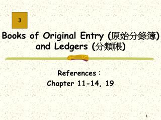 Books of Original Entry ( 原始分錄簿 ) and Ledgers ( 分類帳 )
