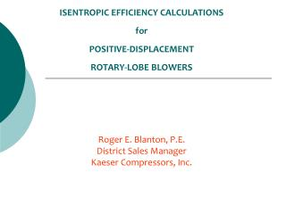 ISENTROPIC EFFICIENCY CALCULATIONS  for POSITIVE-DISPLACEMENT  ROTARY-LOBE BLOWERS