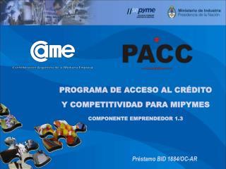PROGRAMA DE ACCESO AL CRÉDITO Y COMPETITIVIDAD PARA MIPYMES COMPONENTE EMPRENDEDOR 1.3