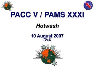PACC V / PAMS XXXI Hotwash 10 August 2007 (D+5)