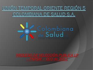 Unión Temporal oriente región 5 colombiana de salud s.a.