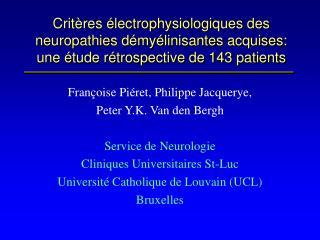 Françoise Piéret, Philippe Jacquerye,  Peter Y.K. Van den Bergh Service de Neurologie