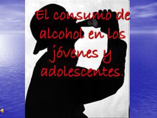 El consumo de alcohol en los j??venes y adolescentes