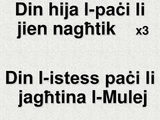 Din hija l-paċi li jien na għ tik     x3 Din l-istess paċi li ja għ tina l-Mulej