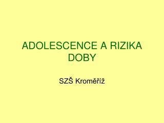 ADOLESCENCE A RIZIKA DOBY