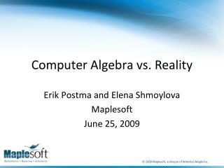Computer Algebra vs. Reality