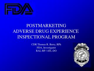 POSTMARKETING ADVERSE DRUG EXPERIENCE  INSPECTIONAL PROGRAM CDR Thomas R. Berry, RPh