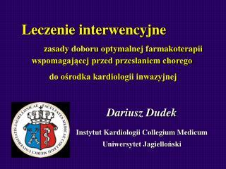 Dariusz Dudek Instytut Kardiologii Collegium Medicum Uniwersytet Jagielloński