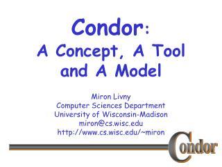 Condor : A Concept, A Tool and A Model