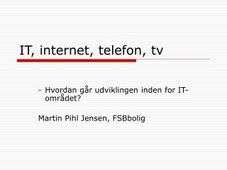 IT, internet, telefon, tv