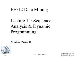 EE3J2 Data Mining Lecture 14: Sequence Analysis & Dynamic Programming Martin Russell