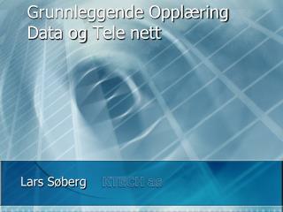 Grunnleggende Oppl ring Data og Tele nett