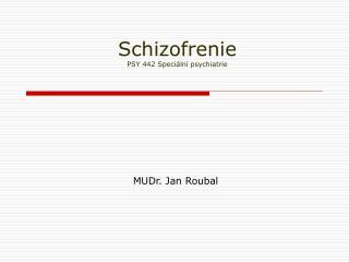 Schizofrenie PSY 442 Speciální psychiatrie
