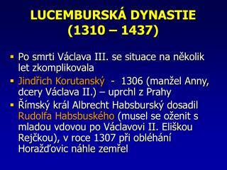 LUCEMBURSKÁ DYNASTIE   (1310 – 1437)
