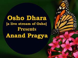 Osho Dhara [a live stream of Osho] Presents Anand Pragya