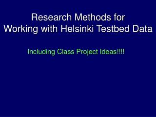Research Methods for  Working with Helsinki Testbed Data