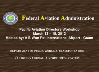 Pacific Aviation Directors Workshop March 13 – 15, 2012