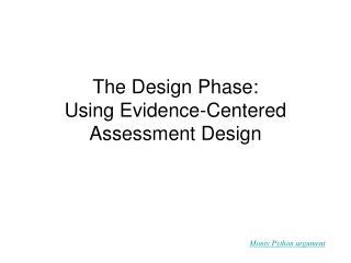The Design Phase: Using Evidence-Centered Assessment Design