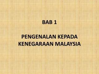 BAB 1 PENGENALAN KEPADA   KENEGARAAN MALAYSIA