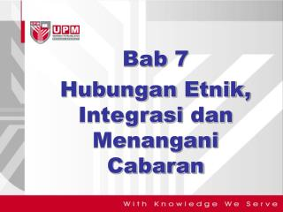 Bab  7  Hubungan Etnik ,  Integrasi dan Menangani Cabaran