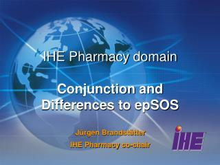 IHE Pharmacy domain Conjunction and Differences to epSOS