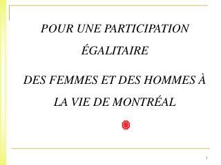 POUR UNE PARTICIPATION ÉGALITAIRE  DES FEMMES ET DES HOMMES À LA VIE DE MONTRÉAL