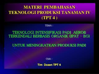 MATERI  PEMBAHASAN  TEKNOLOGI PRODUKSI TANAMAN IV (TPT 4 )
