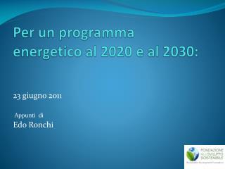 Per un programma energetico al 2020 e al 2030: