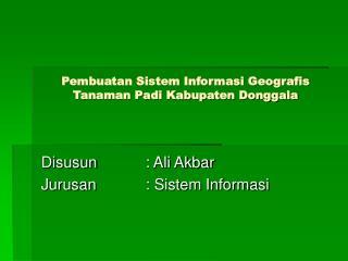 Pembuatan Sistem Informasi Geografis Tanaman Padi Kabupaten Donggala