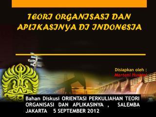 TEORI ORGANISASI DAN APLIKASINYA DI INDONESIA