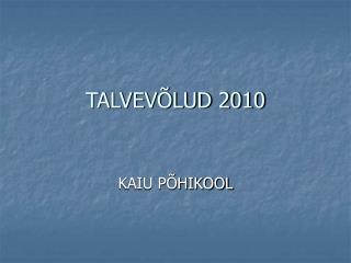 TALVEVÕLUD 2010