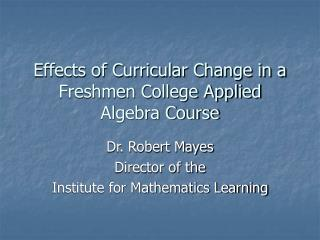Effects of Curricular Change in a Freshmen College Applied Algebra Course