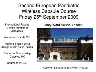 Second European Paediatric  Wireless Capsule Course Friday 25 th  September 2009