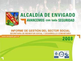 INFORME DE GESTIÓN DEL SECTOR SOCIAL SECRETARÍA DE BIENESTAR SOCIAL Y DESARROLLO COMUNITARIO
