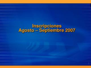 Inscripciones  Agosto – Septiembre 2007