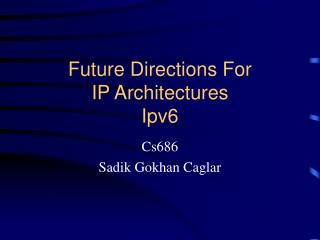 Future Directions For IP Architectures Ipv6
