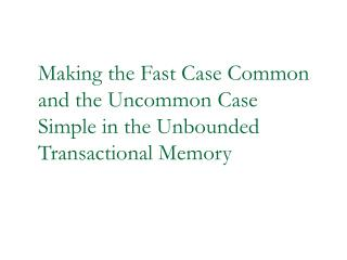 Making the Fast Case Common and the Uncommon Case Simple in the Unbounded Transactional Memory