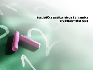 S tatisti?ka analiza nivoa i dinamike  produktivnosti rada