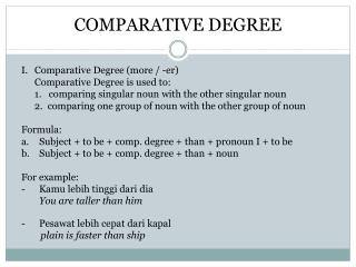 I. 	Comparative  Degree  (more / - er ) 	Comparative Degree is used to: