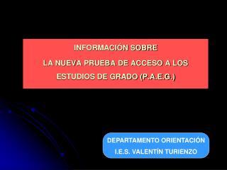 INFORMACIÓN SOBRE  LA NUEVA PRUEBA DE ACCESO A LOS ESTUDIOS DE GRADO (P.A.E.G.)