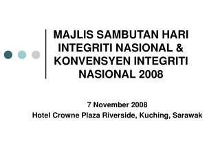 MAJLIS SAMBUTAN HARI INTEGRITI NASIONAL &  KONVENSYEN INTEGRITI NASIONAL 2008